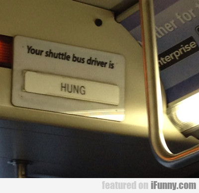 Your Shuttle Bus Driver Is...