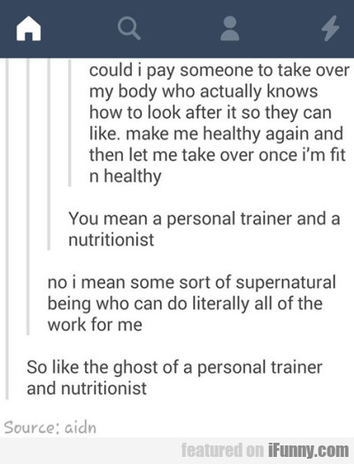 Could I pay someone to take over my body who...