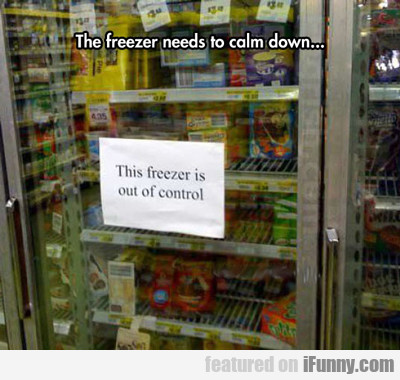 The Freezer Needs To Calm Down...
