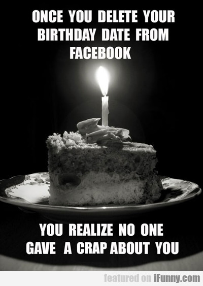 Once You Delete Your Birthday Date...