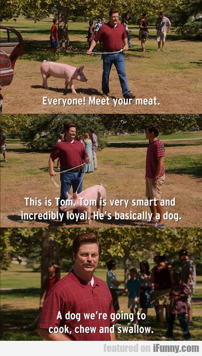 Everyone! Meet Your Meat...