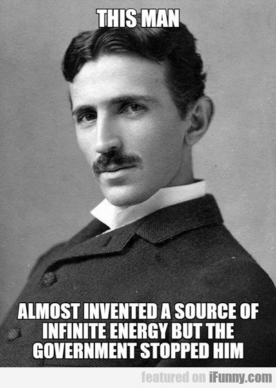 This Man Almost Invented A Source Of Infinite...