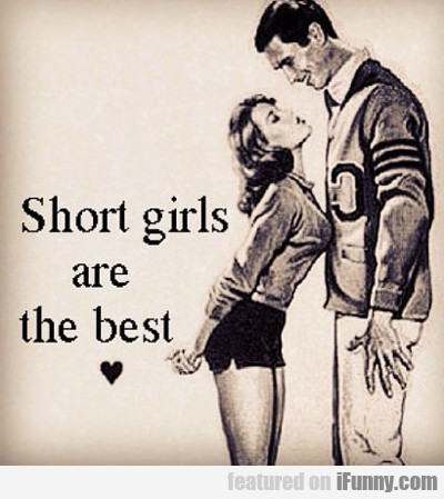 Short Girls Are The Best...