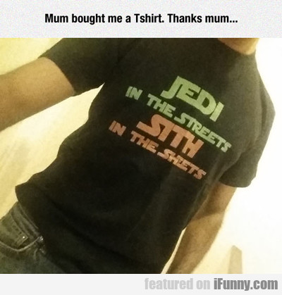 Mum Bought Me A T-shirt...