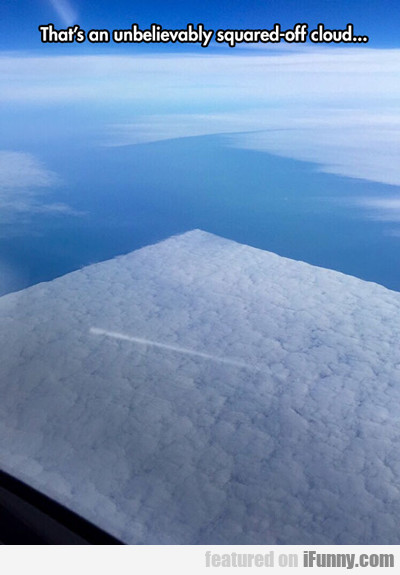 that's an unbelievably squared off cloud...