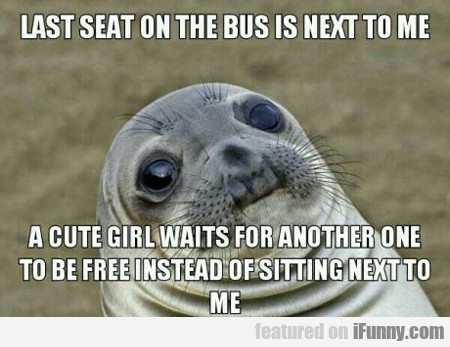 Last Seat On The Bus Next To Me...