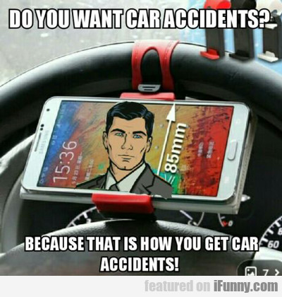 Do You Want Car Accidents?