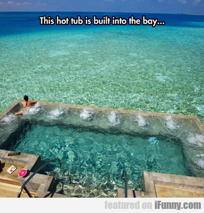 This Hot Tub Is Built Into The Bay...
