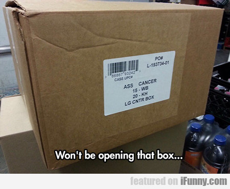 Won't Be Opening That Box...