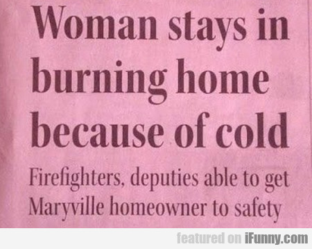 Woman Stays In Burning Home Because Of Cold.
