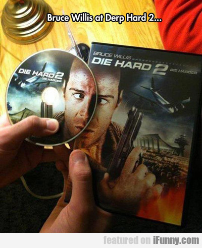 Bruce Willis At Derp Hard 2...