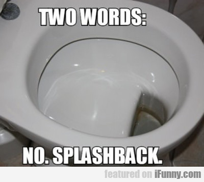Two Words: No. Splashback.