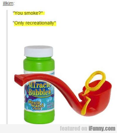 you smoke only recreationally