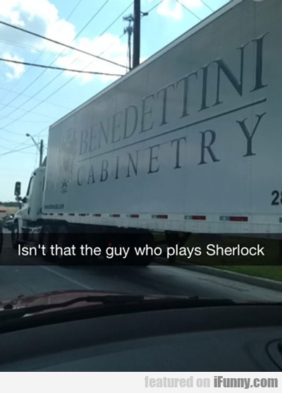 Isn't That The Guy Who Plays Sherlock?