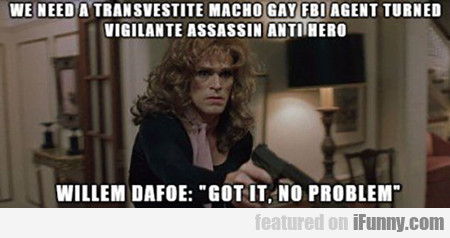 We Need A Transvestite Macho Gay...