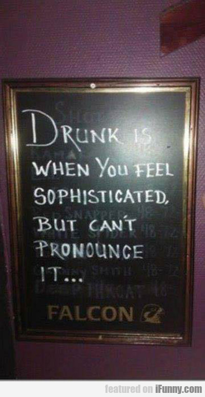 Drunk Is When You Feel Sophisticated...