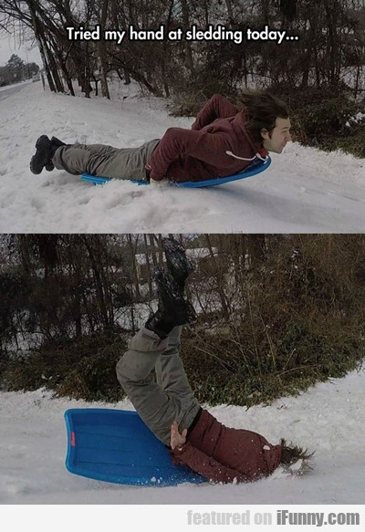 Tried My Hand At Sledding Today...
