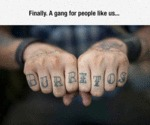 Finally, A Gang For People Like Us...