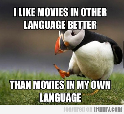 I Like Movies In Other Language Better...