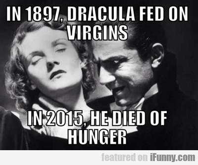 In 1897, Dracula Fed On Virgins...