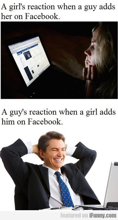 A Girl's Reaction When A Guy Adds Her On Facebook