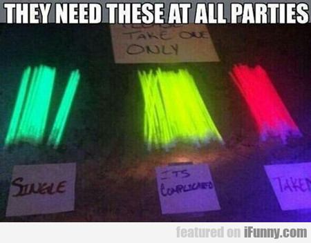 They Need These At All Parties...