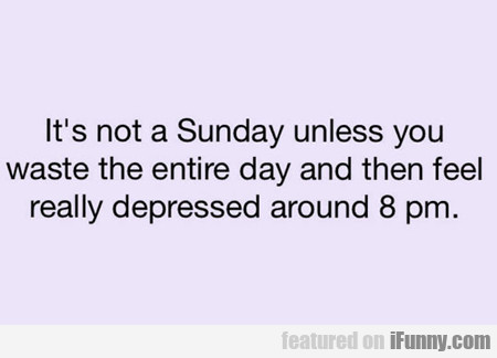 it's not sunday unless you waste the entire day...