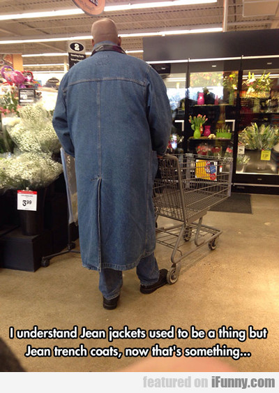 i understand jean jackets used to be a thing...