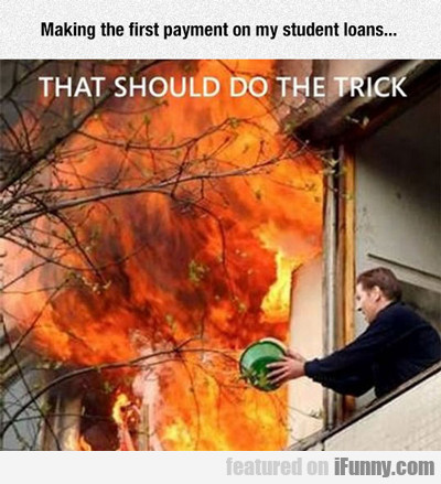 Making The First Payment On My Student Loans...