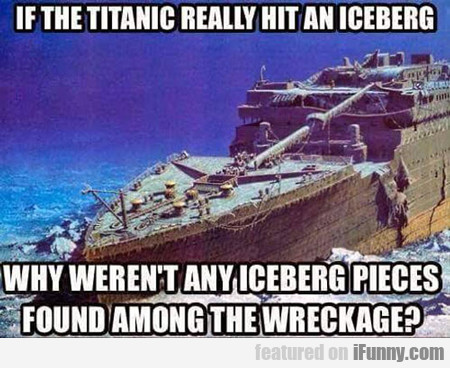 If The Titanic Really Hit An Iceberg...