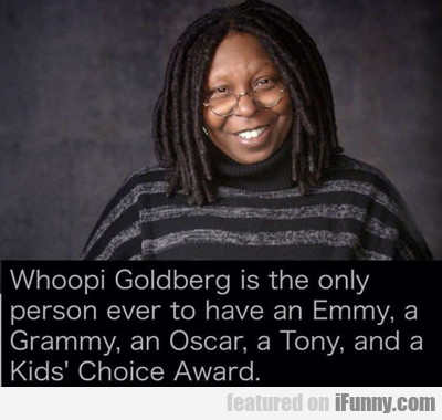 Whoopi Goldberg Is The Only Person To Ever...