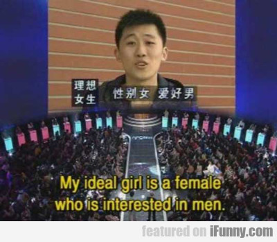 My Ideal Girl Is A Female...