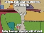 One Day, I Will Solve My Problems With Maturity...