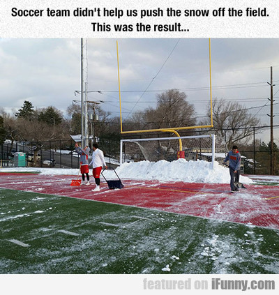 Soccer Team Didn't Help Us...