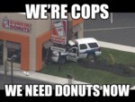 We're Cops, We Need Donuts Now...
