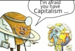 I M Afraid You Have Capitalism