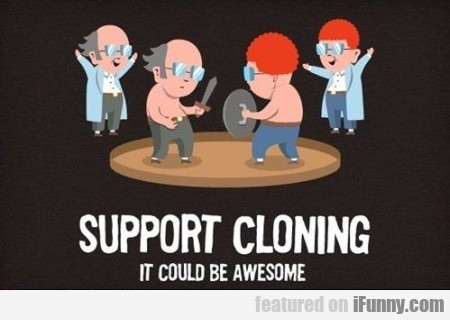 Support Cloning It Could Be Awesome