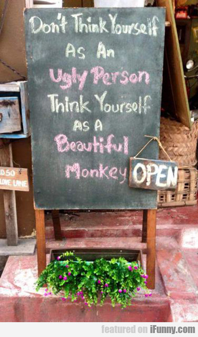 Don't Think Of Yourself As An Ugly Person...