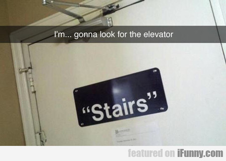 I'm Gonna Look For The Elevator...