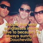 People That Wear Sunglasses Inside...