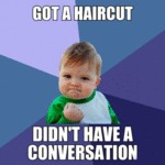 Got A Haircut, Didn't Have A Conversation...
