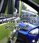 If You Tailgate Me I Drive Slower To Piss You Off