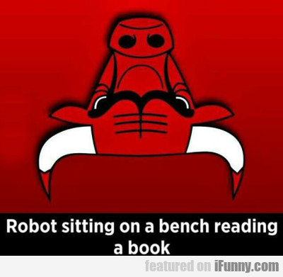 Robot Sitting On A Bench...