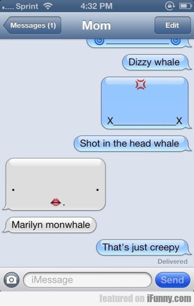 Dizzy Whale. Shot In The Head Whale....