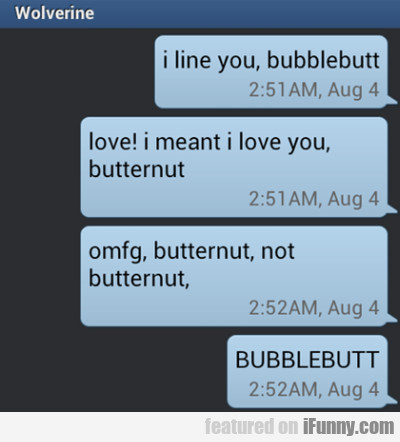 I Line You Bubblebutt. Love I Meant I Love You...