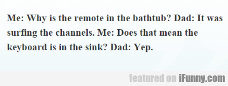 Why Is The Remote In The Bathtub?...