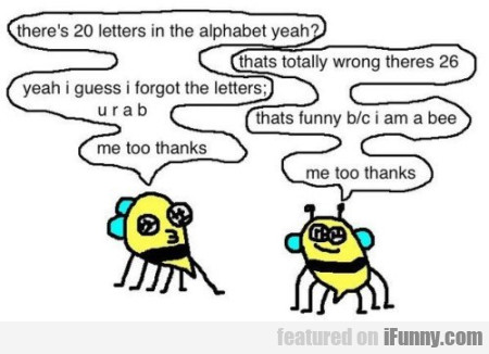 There's 20 letters in the alphabet yeah...