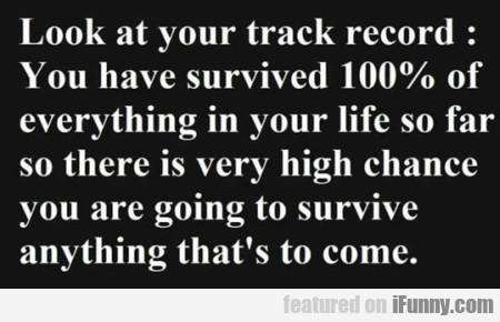 Look At Your Track Record - You Have....