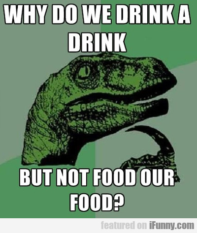 Why Do We Drink A Drink...