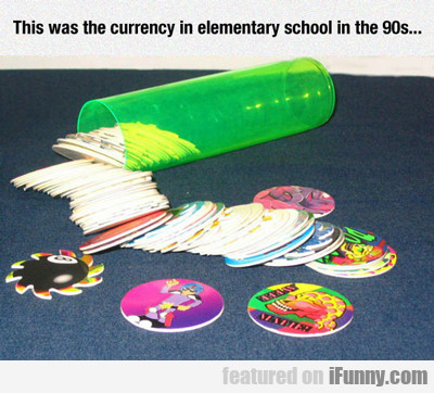 This Was The Currency In Elementary School...